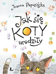 okładka Jak się koty urodziły, Ebook | Joanna Papuzińska