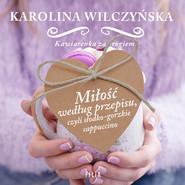 okładka Miłośc według przepisu, czyli gorzkie cappuccino, Audiobook | Karolina Wilczyńska