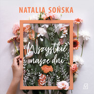 okładka Wszystkie nasze dni, Audiobook | Natalia Sońska
