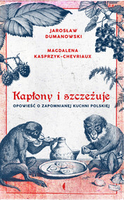 okładka Kapłony i szczeżuje, Ebook   Magdalena Kasprzyk-Chevriaux, Jarosław Dumanowski