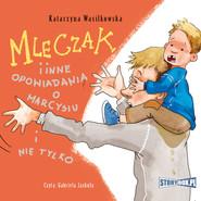 okładka Mleczak i inne opowiadania o Marcysiu i nie tylko, Audiobook | Katarzyna Wasilkowska