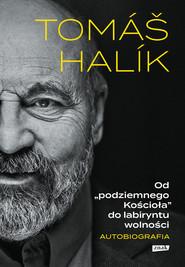 okładka Od podziemnego Kościoła do labiryntu wolności. Autobiografia, Ebook | Tomas Halik