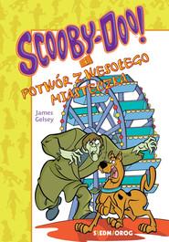 okładka Scooby-Doo i Potwór z wesołego miasteczka, Ebook | James Gelsey