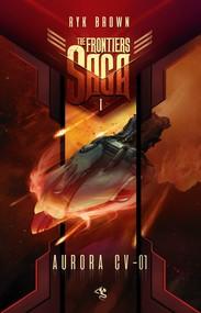 okładka The Frontiers Saga. Tom 1. Aurora CV-01, Ebook   Ryk Brown