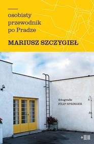 okładka Osobisty przewodnik po Pradze, Ebook | Mariusz Szczygieł