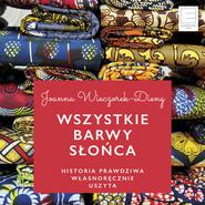 okładka Wszystkie barwy slońca. Historie prawdziwe własnoręcznie uszyte, Audiobook | Joanna Dieng-Wieczorek