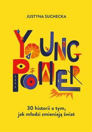okładka Young power! 30 historii o tym, jak młodzi zmieniają świat, Ebook | Suchecka Justyna