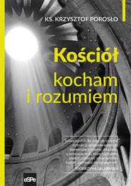 okładka Kościół. Kocham i rozumiem, Ebook | Porosło Krzysztof ks.