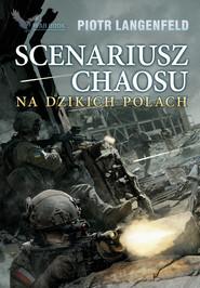 okładka Scenariusz chaosu. Na dzikich polach, Ebook | Piotr Langenfeld