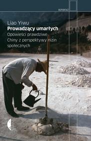 okładka Prowadzący umarłych. Opowieści prawdziwe. Chiny z perspektywy nizin społecznych, Ebook | Liao Yiwu