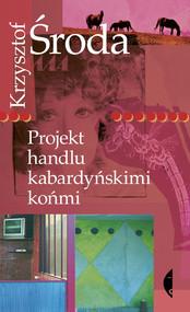 okładka Projekt handlu kabardyńskimi końmi, Ebook | Krzysztof Środa
