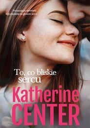 okładka To, co bliskie sercu, Ebook | Katherine Center