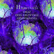 okładka Halucynacja oraz inne niezwykłe opowiadania, Audiobook   Altenberg Peter