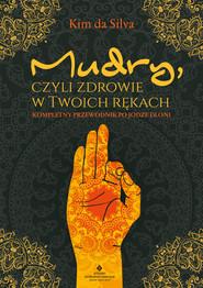 okładka Mudry, czyli zdrowie w Twoich rękach. Kompletny przewodnik po jodze dłoni - PDF, Ebook | Silva Kim Da