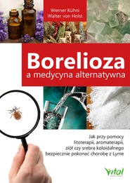 okładka Borelioza a medycyna alternatywna. Jak przy pomocy litoterapii, aromaterapii, ziół czy srebra koloidalnego bezpiecznie pokonać chorobę z Lyme - PDF, Ebook | Werner Kuhni