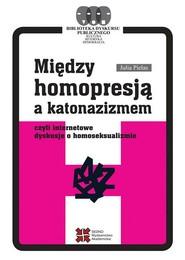 okładka Między homopresją a katonazizmem, Ebook | Julia  Pielas