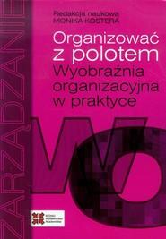 okładka Organizować z polotem, Ebook | Monika Kostera