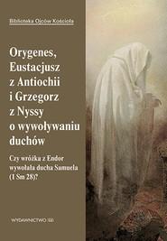 okładka Orygenes, Eustacjusz z Antiochii i Grzegorz z Nyssy o wywoływaniu duchów, Ebook | Leon Nieścior OMI