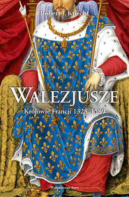 okładka Walezjusze. Królowie Francji 1328-1589, Ebook | Robert J.  Knecht