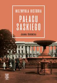 okładka Niezwykła historia Pałacu Saskiego, Ebook   Joanna Borowska