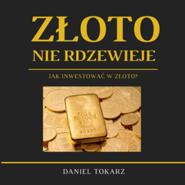 okładka Złoto nie rdzewieje. Jak inwestować w złoto?, Audiobook | Daniel  Tokarz