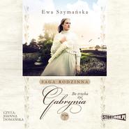 okładka Bo trzeba żyć. Tom 2. Gabrynia, Audiobook | Ewa Szymańska