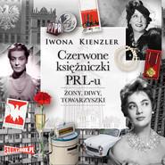 okładka Czerwone księżniczki PRL-u, Audiobook | Iwona Kienzler