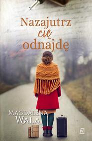 okładka Nazajutrz cię odnajdę, Ebook | Magdalena Wala