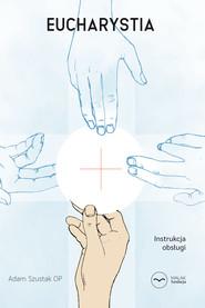 okładka Eucharystia. Instrukcja obsługi, Ebook | Adam Szustak OP