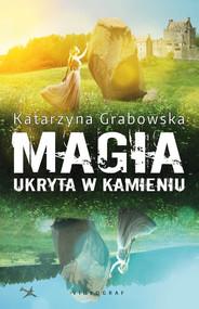 okładka Magia ukryta w kamieniu, Ebook | Katarzyna Grabowska