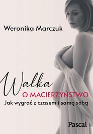 okładka Walka o macierzyństwo, Ebook | Weronika Marczuk