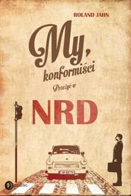 okładka My, konformiści. Przeżyć w NRD, Ebook   Jahn Roland