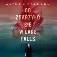 okładka Co zdarzyło się w Lake Falls, Audiobook   K. Dormann Artur