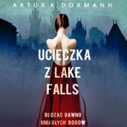 okładka Ucieczka z Lake Falls. Budząc dawno umarłych bogów, Audiobook   K. Dormann Artur
