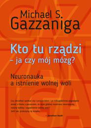 okładka Kto tu rządzi - ja czy mój mózg?, Ebook | Michael S.  Gazzaniga