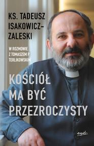 okładka Kościół ma być przezroczysty, Ebook | Tomasz P. Terlikowski, Isakowicz-Zaleski Tadeusz
