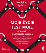 okładka Moje życie jest moje, Audiobook | Remigiusz Ryziński