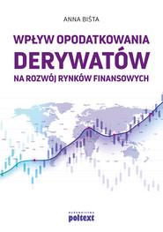 okładka Wpływ opodatkowania derywatów na rozwój rynków finansowych, Ebook | Anna Biśta