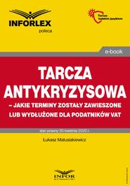 okładka Tarcza antykryzysowa – jakie terminy zostały zawieszone lub wydłużone dla podatników VAT, Ebook | Łukasz Matusiakiewicz