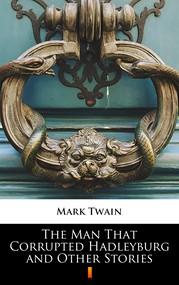okładka The Man That Corrupted Hadleyburg and Other Stories, Ebook   Mark Twain