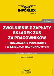 okładka Zwolnienie z zapłaty składek ZUS za pracowników – rozliczenie podatkowe i w księgach rachunkowych, Ebook | Paweł Muż, Tomasz Krywan