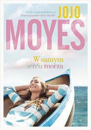okładka W samym sercu morza, Książka   Jojo Moyes