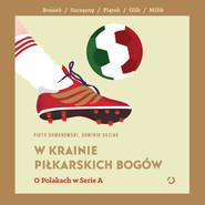 okładka W krainie piłkarskich bogów. O Polakach w Serie A, Audiobook | Piotr Dumanowski, Dominik Guziak