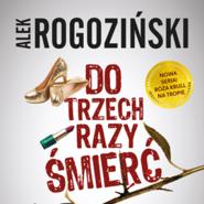 okładka Do trzech razy śmierć, Audiobook | Alek Rogoziński