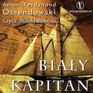okładka Biały Kapitan, Audiobook | Ferdynand Ossendowski Antoni