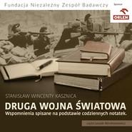 okładka Druga wojna światowa. Wspomnienia spisane na podstawie codziennych notatek, Audiobook | Wincenty Kasznica Stanisław