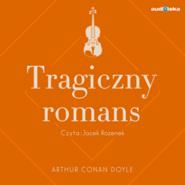 okładka Tragiczny romans, Audiobook | Arthur Conan Doyle