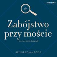 okładka Zabójstwo przy moście, Audiobook   Arthur Conan Doyle