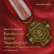 okładka Kawalerowie Krzyża Niepodległości w Powstaniu Warszawskim, Audiobook | Lenkiewicz Antoni