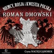 okładka Niemcy, Rosja i kwestia Polska, Audiobook | Roman Dmowski